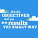 Write objectives that get results the SMART way